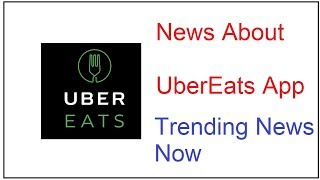 UberEats app News , Food Delivery App from Uber