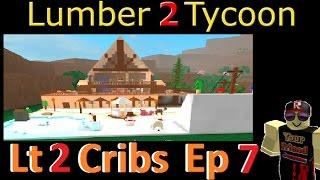 Lt 2 Cribs Ep 7 : Lumber Tycoon 2 [ RoBlox ] Plankz base!