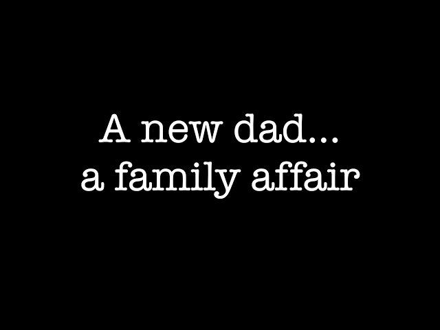 A new dad…a family affair