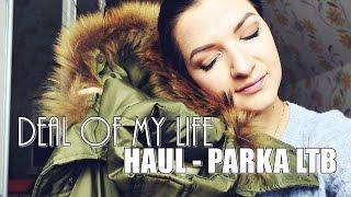 ►HAUL - DEAL OF MY LIFE • OKAZJA ŻYCIA • PARKA LTB◄