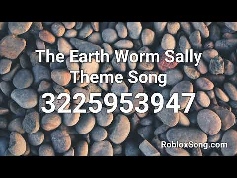 The Earth Worm Sally Theme Song Roblox Id Roblox Music Code