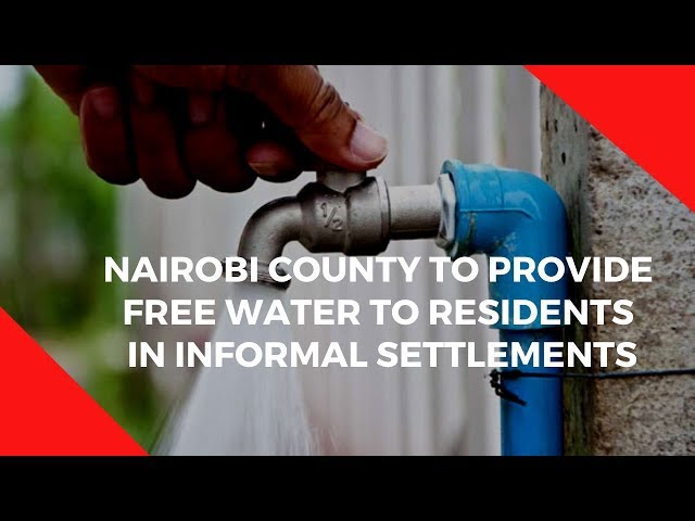 Nairobi County to provide free water to residents in informal settlements