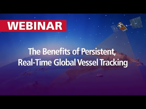 The Benefits of Persistent, Real-Time Global Vessel Tracking | WEBINAR