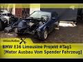 BMW E36 Limousine Projekt #Tag1 [Motor Ausbau Vom Spender Fahrzeug]