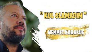 Mehmet KARAKUS -KUL OLAMADIM