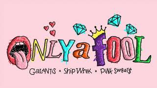 Galantis x Ship Wrek x Pink Sweat$ - Only A Fool