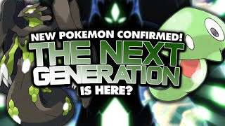 NEW Pokémon Confirmed! The NEXT Generation?