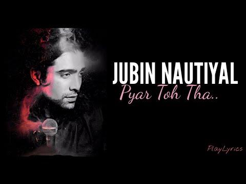 pyar-toh-tha-full-song-(lyrics)-:-jubin-nautiyal-|-asees-kaur-|