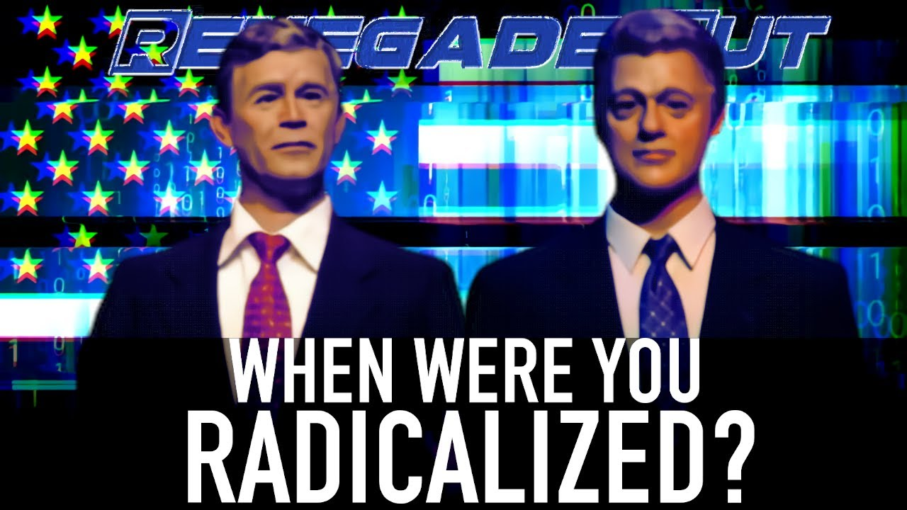 When Were You Radicalized? | Renegade Cut
