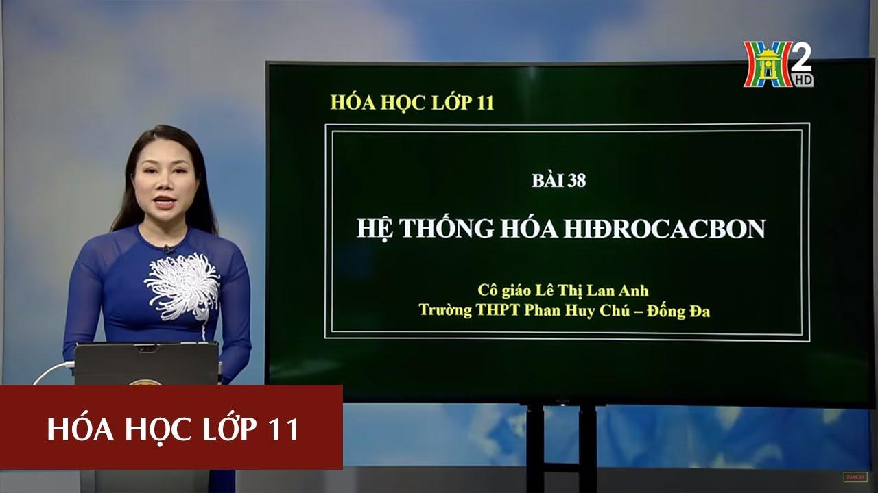 MÔN HÓA HỌC – LỚP 11 | HỆ THỐNG HÓA VỀ HIDROCACBON | 15H45 NGÀY 21.04.2020 | HANOITV