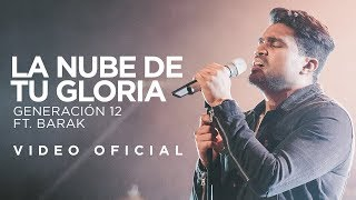 Generación 12 Ft Barak- La Nube de tu Gloria (Video Oficial)