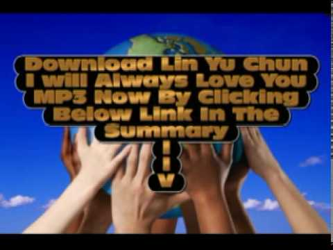 Download Mp3 Of Lin Yu Chun's I Will Always Love You
