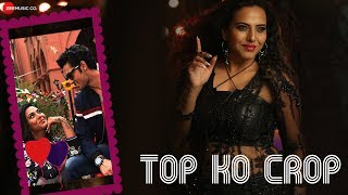 Top Ko Crop - Official Music Video | Danielle Rebello | Kashyap Barbhaya | Praful- Swapnil