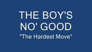The Boy's No' Good - The Hardest Move