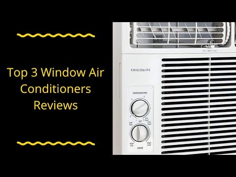 Top 3 Window Air Conditioners Reviews - Best Window Air Conditioners