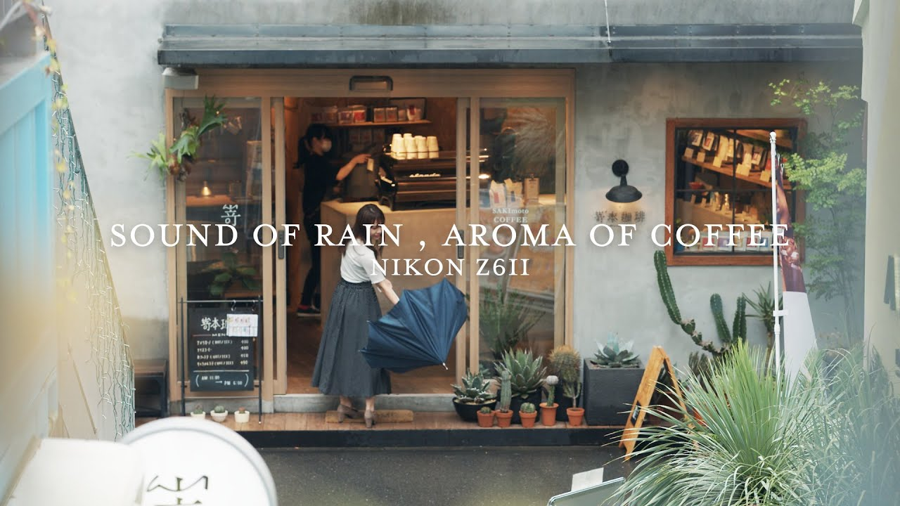 Sound of Rain , Aroma of Coffee   Nikon Z6II BRAW