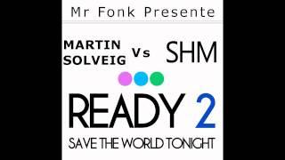 Martin Solveig Vs Swedish House Mafia - Ready 2 Save The World Tonight (Mr Fonk Mashup)