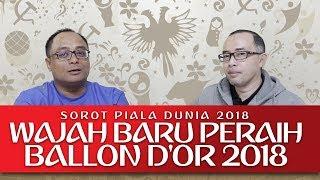 PIALA DUNIA 2018 - KANDIDAT BARU PERAIH BALON D'OR