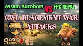 CLASH OF CLANS- Assam Autobots vs FPC Nepal | CWL Placement war Attacks.