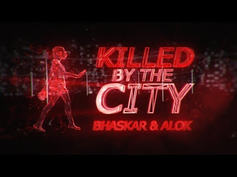 Смотреть клип Bhaskar & Alok - Killed By The City