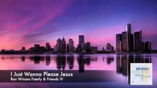 I Just Wanna Please Jesus - Ron Winans Family & Friends IV