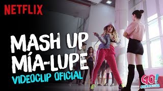 Go! Vive a tu manera - Mash Up Mia y Lupe videoclip oficial