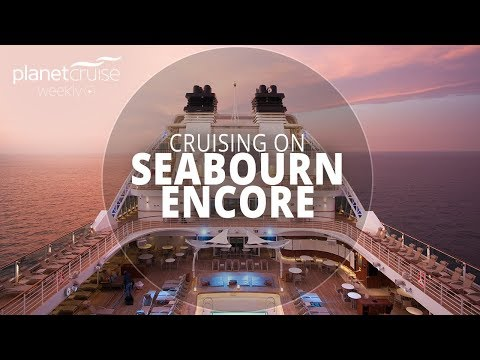 Seabourn Encore Special | Planet Cruise Weekly Ep.55
