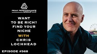 Want to be Rich? Pick a Niche l Chris Lochhead l Episode #568