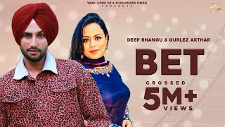 BET (OFFICIAL SONG ) |  Latest  Punjabi Songs 2020 | DEEP BHANGU FEAT. GURLEJ AKHTAR | DESI CREW