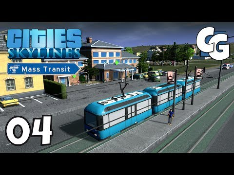 Cities: Skylines - Ep. 4 - Trams! - Cities: Skylines Mass Transit DLC Gameplay