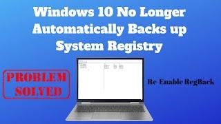 Windows 10 No Longer Automatically Backs up System Registry