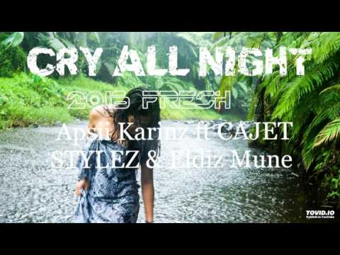 Cry All Night -Apsii Karinz ft CAJET STYLEZ & Eldiz Mune
