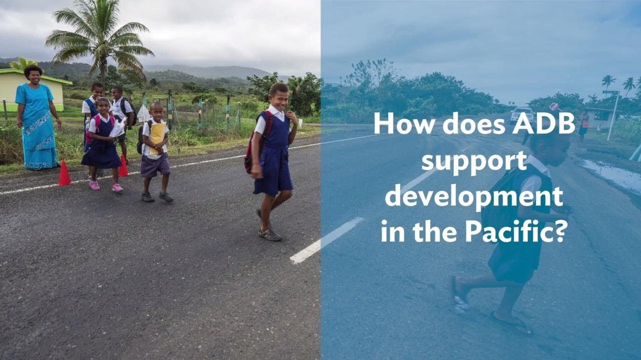 How ADB Supports Development in Pacific Island Countries
