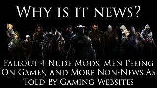 Repeat youtube video Why Is It News? #1: Fallout 4 Nude Mods, Men Peeing on Games, and Other Non-News