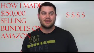 How I Made $150,000 Selling Bundles On Amazon - FBA Tips From The Experts