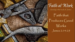 "Faith at Work: ""Faith that Produces Good Works"""