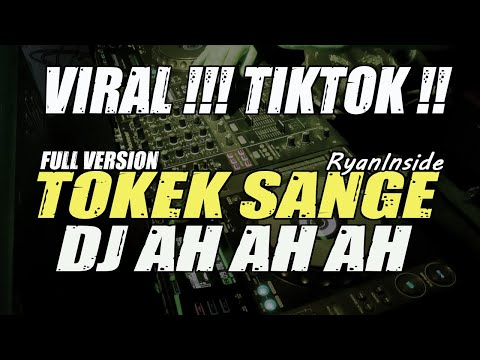 VIRAL TIKTOK || DJ TOKEK SANGE / AH AH AH (Original Mix) FULL VERSION