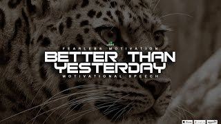 Better Than Yesterday - Intense Motivational Video To Get You Fired Up
