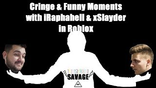 Cringe & Funny Moments with iRaphahell & xSlayder in Roblox