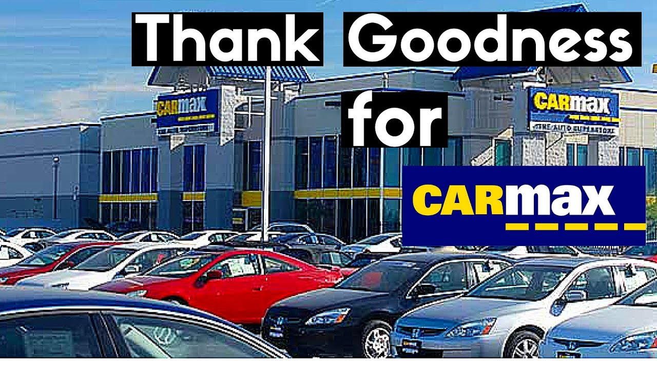 Thank Goodness for Carmax