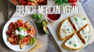 BRUNCH VEGAN MEXICAIN | Quesadillas & Chilaquiles Végétaliens
