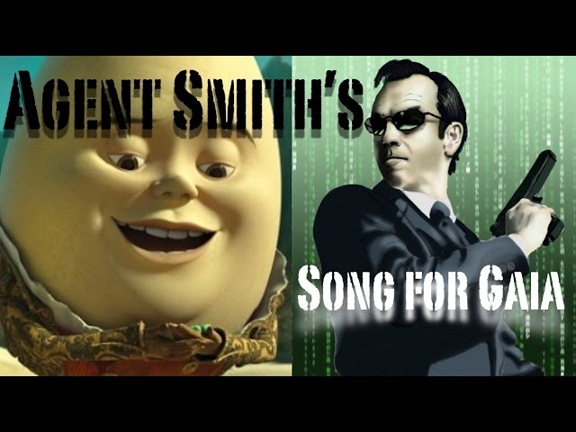 Agent Smith,s song for Gaia
