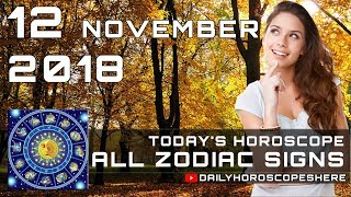 Daily Horoscope November 12, 2018 for Zodiac Signs