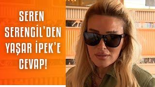 Seren Serengil, Yaşar İpek'in iddialarına yanıt verdi!