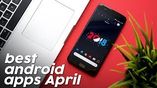 Top Android Apps - April 2018!