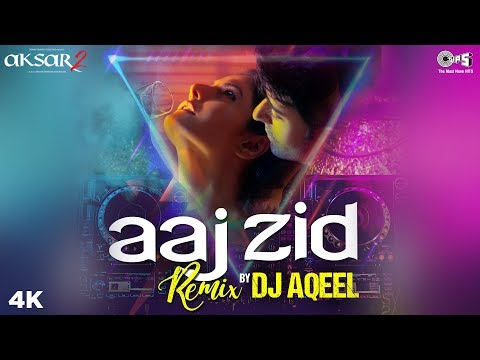Aaj Zid Remix DJ Aqeel Full Video - Aksar 2 | Arijit Singh | Zareen, Gautam & Abhinav