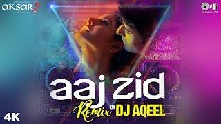 Aaj Zid Remix DJ Aqeel Full Aksar 2 | Arijit Singh | Zareen, Gautam & Abhinav