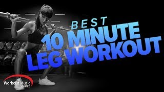 Workout Music Source // Best 10 Minute Leg Workout Mix (130 BPM)