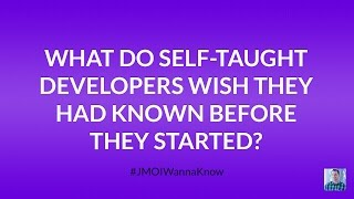 What Do Self-Taught Web Developers Wish They Had Known Before They Started?