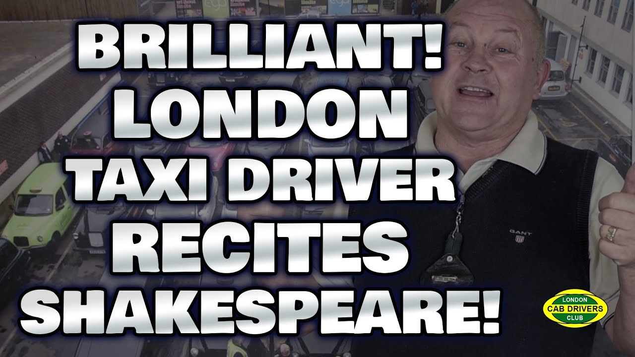London Taxi Driver Recites Shakespeare In His Cab!   London Cab Drivers Club